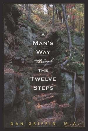 A Man's Way Through The Twelve Steps de Dan Griffin