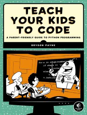 Teach Your Kids To Code de Bryson Payne