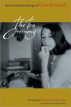 The Tea Ceremony:  The Uncollected Writings de Gina Berriault