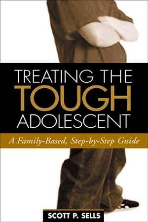 Treating the Tough Adolescent de Scott P. Sells