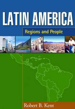 Latin America:  Regions and People de Robert B. Kent