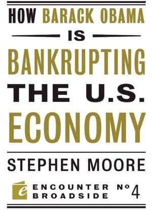 How Barack Obama Is Bankrupting the U.S. Economy:  The Western Heritage de Stephen Moore