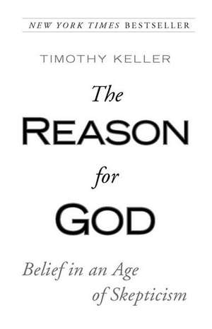 The Reason for God:  Belief in an Age of Skepticism de Timothy Keller