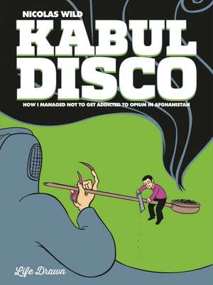 Kabul Disco Book 2: How I Managed Not to Get Addicted to Opium in Afghanistan de Nicolas Wild
