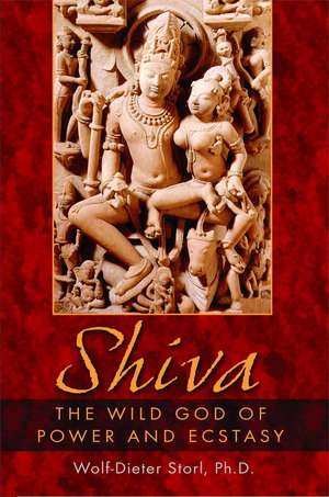 Shiva: The Wild God of Power and Ecstasy de Wolf-Dieter Storl Ph.D.