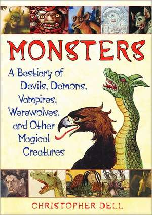 Monsters:  A Bestiary of Devils, Demons, Vampires, Werewolves, and Other Magical Creatures de Christopher Dell