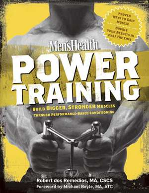 Mens Health Power Training:  Build Bigger, Stronger Muscles Through Performance-Based Conditioning de Robert Dos Remedios