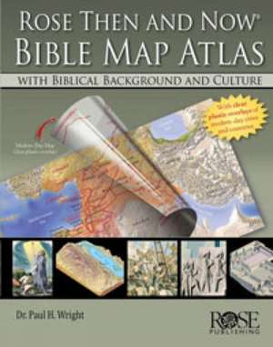 Rose Then and Now Bible Map Atlas with Biblical Backgrounds and Culture de A01