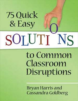 75 Quick and Easy Solutions to Common Classroom Disruptions de Bryan Harris