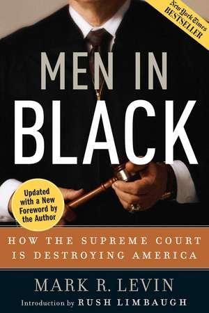 Men in Black: How the Supreme Court Is Destroying America de Mark R. Levin