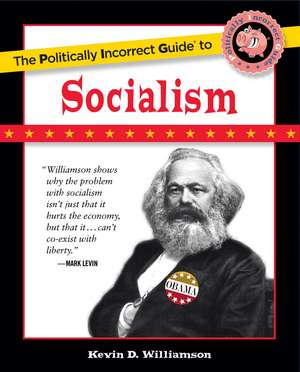 The Politically Incorrect Guide to Socialism de Kevin D Williamson