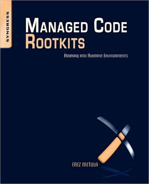 Managed Code Rootkits: Hooking into Runtime Environments de Erez Metula