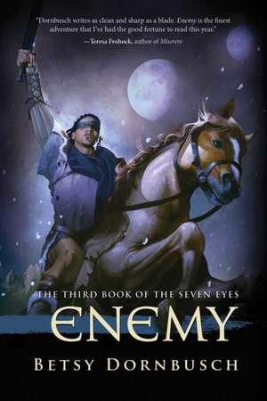Enemy: The Third Book of the Seven Eyes de Betsy Dornbusch