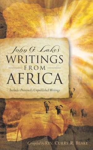 John G. Lake's Writings from Africa de Curry R. Blake