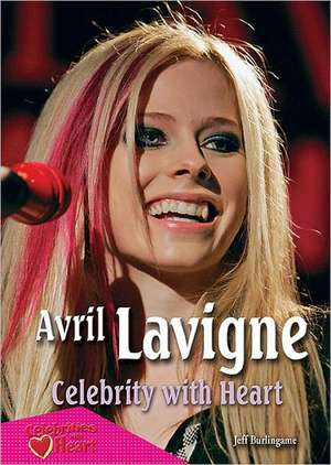Avril Lavigne:  Celebrity with Heart de Jeff Burlingame