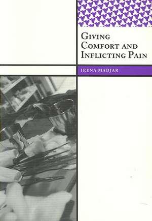 GIVING COMFORT AND INFLICTING PAIN de Irena Madjar