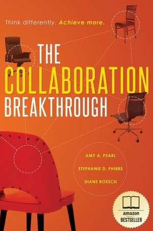 The Collaboration Breakthrough:  Think Differently. Achieve More. de Amy a. Pearl