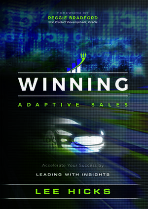 Winning Adaptive Sales: Accelerate Your Success by Leading with Insights de Lee Hicks