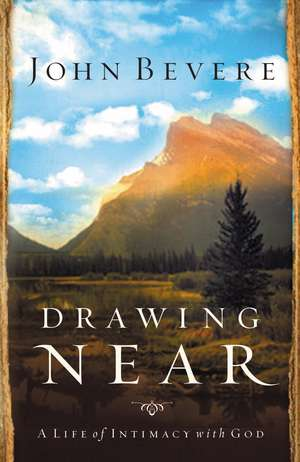Drawing Near: A Life of Intimacy with God de John Bevere