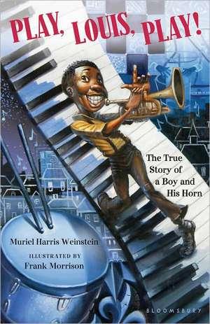 Play, Louis, Play!:  The True Story of a Boy and His Horn de Muriel Harris Weinstein