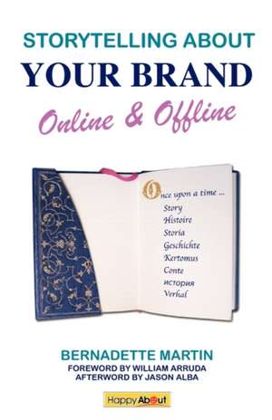 Storytelling about Your Brand Online & Offline:  Effectively Message Your Online (Using Social Media Such as Linkedin, Facebook, and Twitter) and Offli de Bernadette Martin