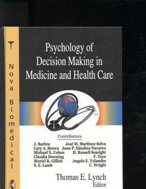 Psychology of Decision Making in Medicine and Health Care de Thomas E. Lynch