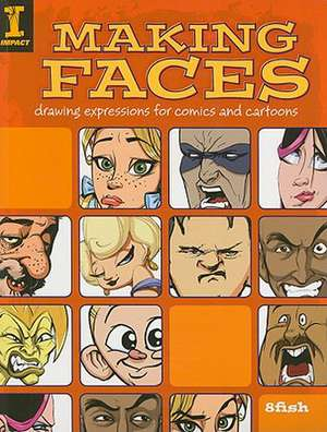 Making Faces: Drawing Expressions For Comics And Cartoons de 8Fish