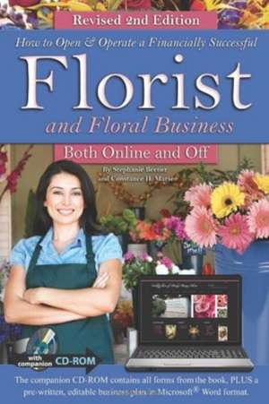 How to Open & Operate a Financially Successful Florist and Floral Business Both Online and Off with Companion CD-ROM Revised 2nd Edition:  With Compani de Stephanie Beener