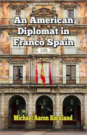 An American Diplomat in Franco Spain de Michael Aaron Rockland