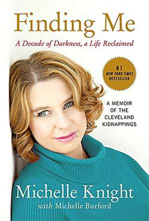 Finding Me: A Decade of Darkness, a Life Reclaimed: A Memoir of the Cleveland Kidnappings de Michelle Knight