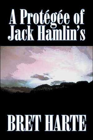 A Protegee of Jack Hamlin's by Bret Harte, Fiction, Westerns, Historical:  From the First 10 Years of 32 Poems Magazine de Bret Harte