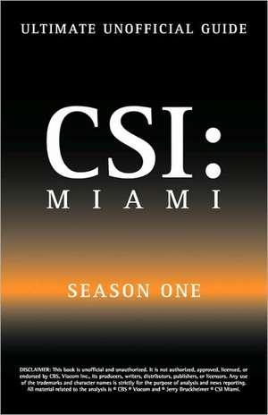 Ultimate Unofficial Csi Miami Season One Guide:  Csi Miami Season 1 Unofficial Guide de Kristina Benson