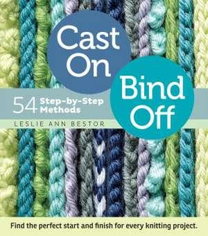 Cast On, Bind Off:  54 Step-By-Step Methods de Leslie Ann Bestor