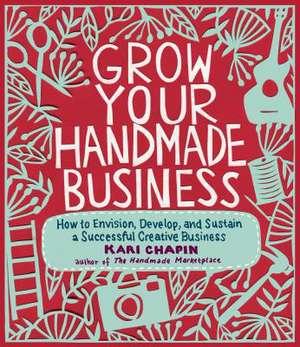 Grow Your Handmade Business de Kari Chapin