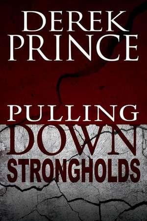 Pulling Down Strongholds de Derek Prince