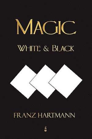 Magic, White and Black - Eighth American Edition de Franz Hartmann