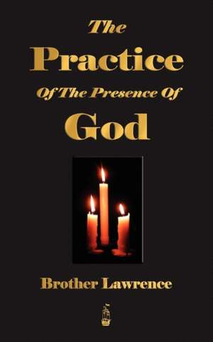 The Practice of the Presence of God:  A Narrative of the Old Trail Days de Brother Lawrence