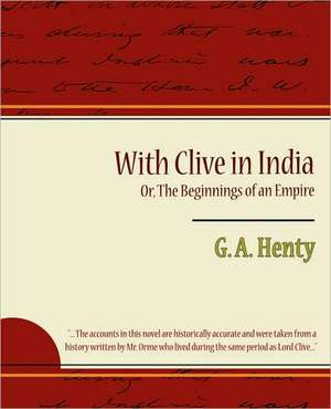 With Clive in India Or, the Beginnings of an Empire de A. Henty G. a. Henty