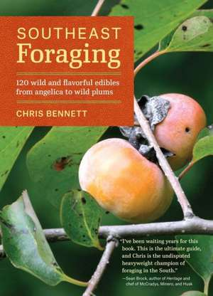 Southeast Foraging:  120 Wild and Flavorful Edibles from Angelica to Wild Plums de Chris Bennett