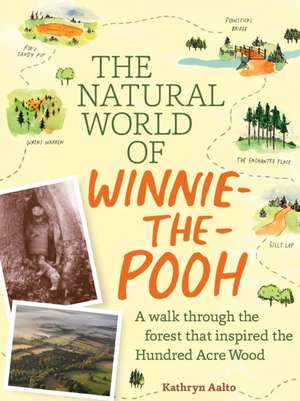 The Natural World of Winnie-The-Pooh:  A Walk Through the Forest That Inspired the Hundred Acre Wood de Kathryn Aalto