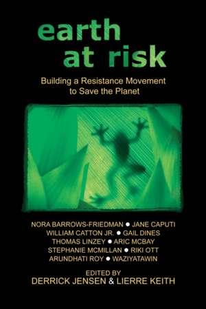 Earth At Risk: Building a Resistance Movement to Save the Planet de Derrick Jensen
