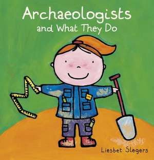 Archeologists and What They Do