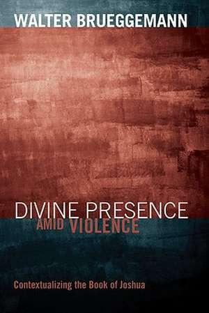 Divine Presence Amid Violence:  Contextualizing the Book of Joshua de Walter Brueggemann