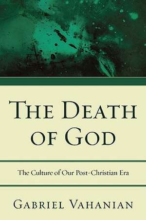 The Death of God:  The Culture of Our Post-Christian Era de Gabriel Vahanian