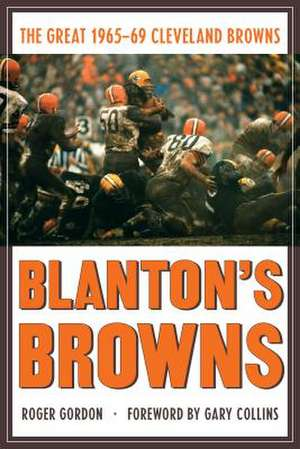 Blanton's Browns: The Great 1965-69 Cleveland Browns de Roger Gordon