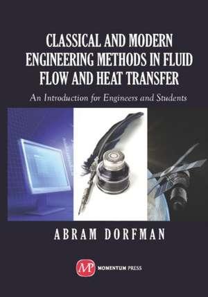 Classical and Modern Engineering Methods in Fluid Flow and Heat Transfer de Abram Dorfman