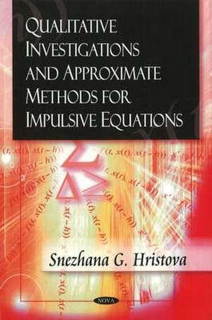 Qualitative Investigations and Approximate Methods for Impulsive Equations de Snezhana G. Hristova