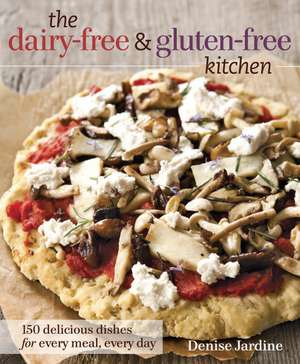 The Dairy-Free & Gluten-Free Kitchen:  150 Delicious Dishes for Every Meal, Every Day de Denise Jardine