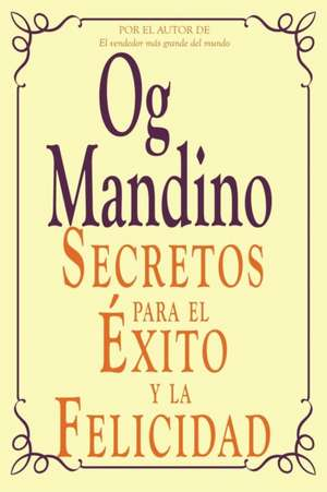Secretos Para El Exito y La Felicidad:  Science of Success de Og Mandino