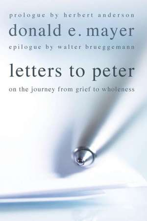 Letters to Peter:  On the Journey from Grief to Wholeness de Herbert Anderson